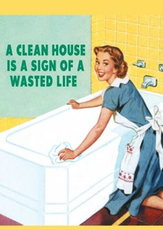 'A clean House is a sign of a wasted life' - funny card from scribbler.com