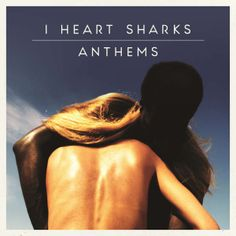 CD-Review: I Heart Sharks - Anthems