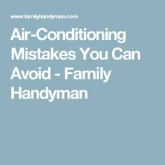 Air-Conditioning Mistakes You Can Avoid - Family Handyman