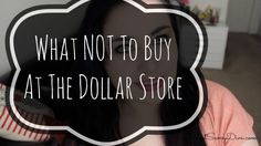 THE ULTIMATE LIST --- THIS LIST WILL SAVE YOU MONEY!!!!  What NOT To Buy At The Dollar Store