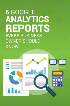6 essential Google Analytics reports every business owner must know. You may be using Google Analytics, but are you using it to its full potential?