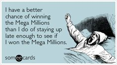 I have a better chance of winning the Mega Millions than I do of staying up late enough to see if I won the Mega Millions.