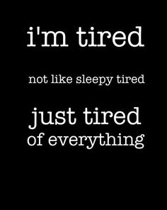oh ...yeah...and sleepy tired too ! ...RCKR....