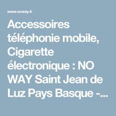Accessoires téléphonie mobile, Cigarette électronique : NO WAY Saint Jean de Luz Pays Basque - No Way