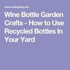 Wine Bottle Garden Crafts - How to Use Recycled Bottles In Your Yard