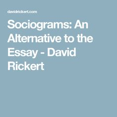 Sociograms: An Alternative to the Essay - David Rickert