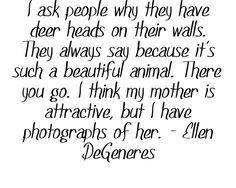 Quote by Ellen DeGeneres {Love Ellen!} Couldn't agree more...