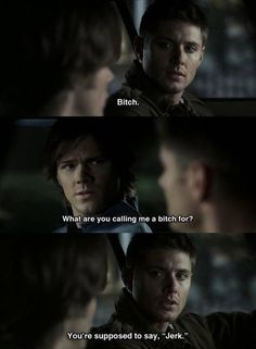 """Supernatural ~ """"You're supposed to say 'Jerk'""""<-- And Bobby is supposed to say 'Idgit', and Castiel is supposed to say 'Assbutt' (How is this getting so popular) (No seriously there's over 900 pins on this how is so popular)"""