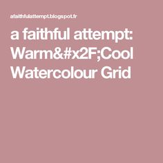 a faithful attempt: Warm/Cool Watercolour Grid