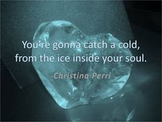 You're gonna catch a cold from the ice inside your soul - Christina Perri - Jar of Hearts Christina Perri, Song Lyric Quotes, Music Lyrics, Life Quotes Love, Me Quotes, Friend Quotes, I Love Music, Love Songs, Famous Music Quotes
