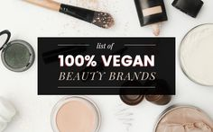 The only list you need for a complete guide to vegan makeup and skincare brands! Only includes 100% Vegan and Cruelty-Free brands!