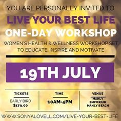 Experience the Live Your Best Life one-day workshop - Manly, Sydney.  Saturday 19th July.  Nutrition, women's health, mindset and mindfulness.  www.sonyalovell.com/live-your-best-life