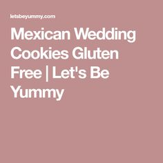 Mexican Wedding Cookies Gluten Free | Let's Be Yummy