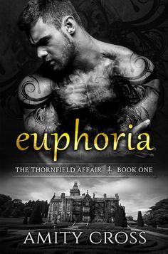Euphoria by Amity Cross |  The Thornfield Affair, #1 | Release Date October 11th, 2016 | Genres: Contemporary Romance, Erotic Romance