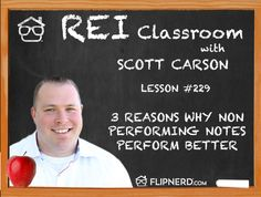 Today, Scott Carson enlightens us about the 3 reasons why non-performing notes perform really well.