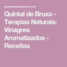 Quintal de Bruxa - Terapias Naturais: Vinagres Aromatizados - Receitas