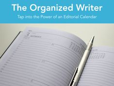 The Organized Writer: Tap into the Power of an Editorial Calendar | An