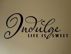 Indulge - Life is sweet