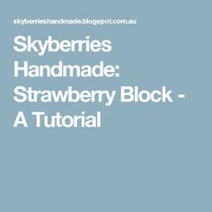 Skyberries Handmade: Strawberry Block - A Tutorial