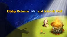 The content of this video: 3. Dialog Between Satan and Jehovah God        The Church of Almighty God
