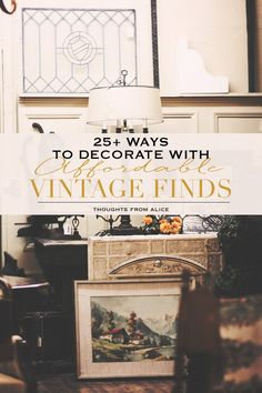 Thoughts from Alice: 25+ Ways to Decorate with Affordable Vintage Finds