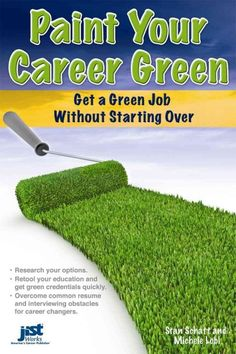 Paint your career green : get a green job without starting over / Stan Schatt and Michele Lobl.