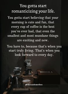 Yes, start romanticizing your life. Wake up every day and make your morning with fun and interesting ideas. Make your every cup of coffee exciting and make the dull things bright. #Romaniticizingquotes #Romanticquotes #Lifequotes #Inspirationallifequotes #Deepquotes #Beautifulquotes #Positivequotes #Serenityquotes #Inspirationalquotes #Relatablequotes #Emotionalquotes #Jayshettyquotes #Goodquotes #Wisdomquotes #Patiencequotes #Dailyquotes #Everydayquotes #Instaquotes #Instastories… True Feelings Quotes, True Quotes About Life, Karma Quotes, Inspiring Quotes About Life, Wisdom Quotes, Life Quotes, Inspirational Quotes, Daily Quotes, Qoutes