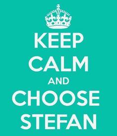 Keep calm and choose Stefan ♥ Team Stelana!!! <3