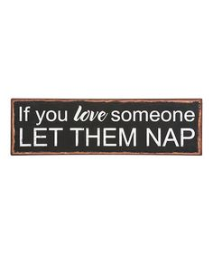 If You Love Someone Let Them Nap Plaque