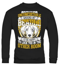# Uncomfortable Around Beagle Ha 781 .  If You Are Uncomfortable Around My Beagle I Would Be Happy To Lock You In The Other RoomTags: Around, My, Beagle, Bernese, Mountain, Dog, Shirt, Big, Brother, Dog, Shirt, Big, Dog, Shirts, Chihuahua, Dog, Shirts, Dog, Rescue, Shirt, Dog, Rescue, T, Shirt, Dog, Shirt, Dog, Shirts, Dog, Tee, Shirts, Funny, Dog, Shirts, I, Love, Dogs, Shirt, I, Love, My, Dog, Shirt, I, Would, Be, Happy, If, You, Are, Uncomfortable, In, The, Other, Room, Naughty, Dog…