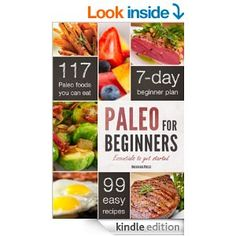 Paleo for Beginners: Essentials to Get Started with the Paleo Diet  [Kindle Edition] Kindle Price:$4.20 You Save:$5.79 (58%)