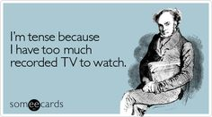 No such thing as too much TV. http://awholelotofnothing.net/theres-no-such-thing-as-too-much-tv-until-its-too-much/