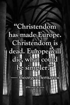 """""""Christendom has made Europe. Christendom is dead. Europe will die, what could be simpler? Wise Man Quotes, Morals Quotes, Men Quotes, Wisdom Quotes, Great Quotes, Inspirational Quotes, Philosophy Quotes, Life Philosophy, Westerns"""