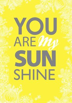 please don't take my sunshine away!