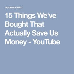 15 Things We've Bought That Actually Save Us Money - YouTube