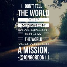 Don't tell the world your mission statement. Show the world you are on a mission. Jon Gordon, Energy Bus, Instructional Coaching, Tell The World, Leadership Quotes, Arbonne, Christian Living, One Team, Wise Words