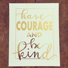 Gold foiled 8x10 // Have Courage and Be Kind