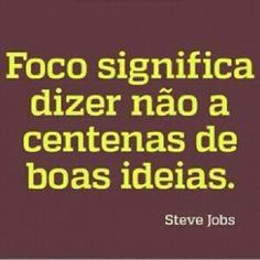 <p></p><p>Foco significa dizer não a centenas de boas ideias. (Steve Jobs)</p>