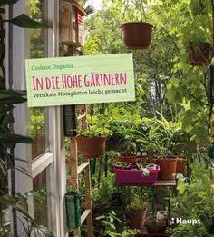 Ongania, Gudrun / Wood, Rebekka (Fotografien) «In die Höhe gärtnern. Vertikale Nutzgärten leicht gemacht» | 978-3-258-07928-8 | www.haupt.ch