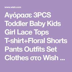 Αγόρασε 3PCS Toddler Baby Kids Girl Lace Tops T-shirt+Floral Shorts Pants Outfits Set Clothes στο Wish - Αγορές ίσον διασκέδαση