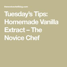 Tuesday's Tips: Homemade Vanilla Extract – The Novice Chef
