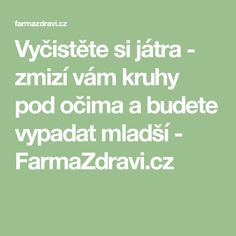Vyčistěte si játra - zmizí vám kruhy pod očima a budete vypadat mladší - FarmaZdravi.cz Weight Loss Detox, Lose Weight, Nordic Interior, Health Advice, Health And Beauty, Health Fitness, Good Things, Healthy, Decor Ideas