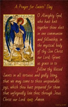 A Prayer for Saints' Day from the Book of Common Prayer 1662. (Click to see the appointed lessons page) For an online alphabetical Hagiography: http://elvis.rowan.edu/~kilroy/JEK/indexalpha.html