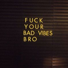 F?!$ Your Bad Vibes
