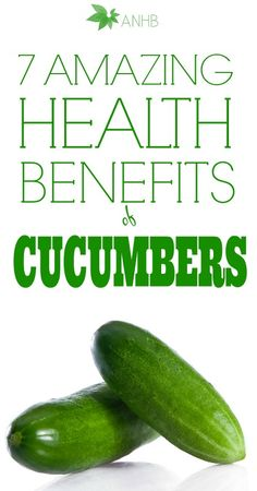7 amazing health benefits of cumbers!