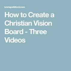 How to Create a Christian Vision Board - Three Videos
