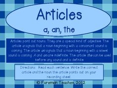 Articles - This product contains 30 tasks cards with a focus on articles.     Students are asked to:     • Read each sentence.   • Write the correct article and the noun the article points out.     Answer key and student recording sheets are included.