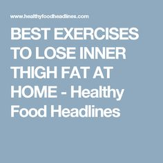 BEST EXERCISES TO LOSE INNER THIGH FAT AT HOME - Healthy Food Headlines