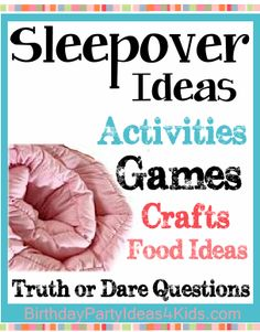 Sleepover and Slumber Party Ideas, Games, Activities, Crafts, Food Ideas, Invitation Ideas and more! FREE Truth or Dare questions and dares to print out. http://www.birthdaypartyideas4kids.com/sleepover.htm
