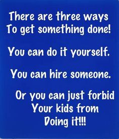 There are three ways to get something done.